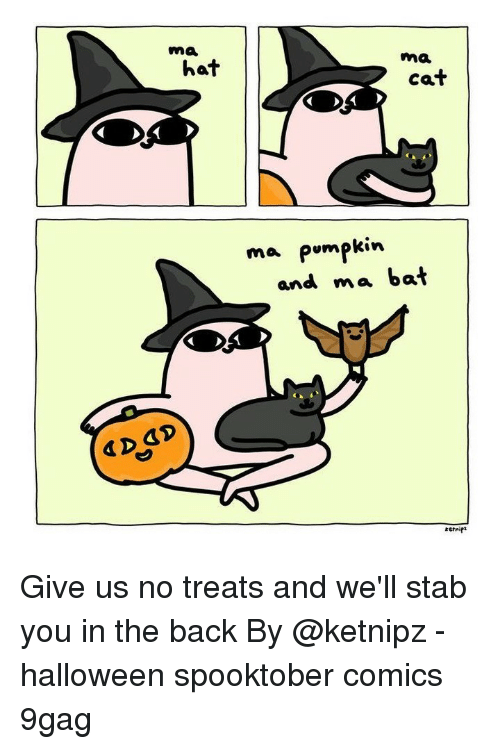 9gag, Halloween, and Memes: ma  ma  hat  cat  ma pumpkin  and ma bat  etnipt Give us no treats and we'll stab you in the back⠀ By @ketnipz⠀ -⠀ halloween spooktober comics 9gag