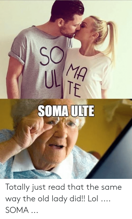 Old Lady Meme: MA  TE  Ub  SOMA ULTE Totally just read that the same way the old lady did!! Lol .... SOMA ...