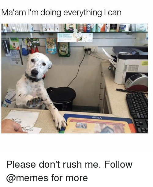MêMes: Ma'am I'm doing everything I can Please don't rush me. Follow @memes for more