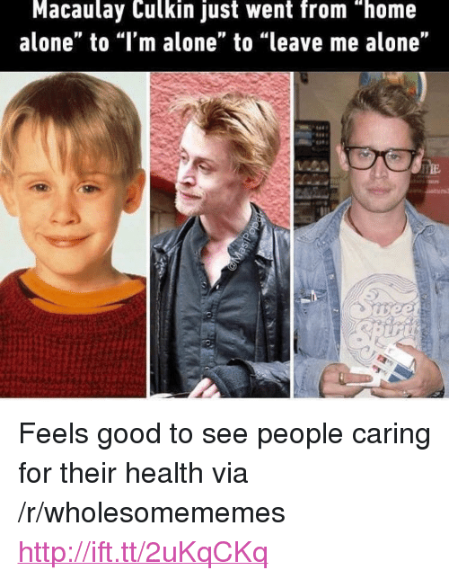 """Macaulay Culkin: Macaulay Culkin just went from """"home  alone"""" to """"I'm alone"""" to """"leave me alone"""" <p>Feels good to see people caring for their health via /r/wholesomememes <a href=""""http://ift.tt/2uKqCKq"""">http://ift.tt/2uKqCKq</a></p>"""
