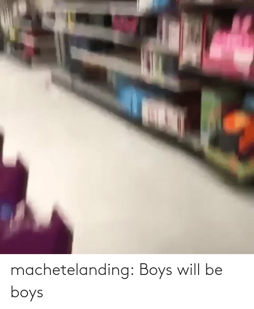 boys will be boys: machetelanding: Boys will be boys