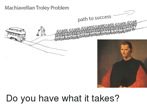 Trolley: Machiavellian Troley Problem  Troley Problem  path to success Do you have what it takes?