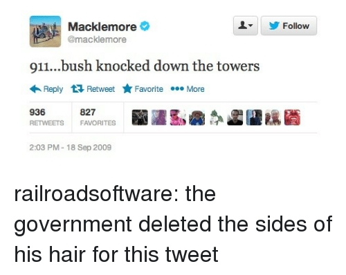 Towers: Macklemore  @macklemore  Follow  911...bush knocked down the towers  Reply Retweet ★Favorite More  936  RETWEETSFAVORITES  827  2:03 PM-18 Sep 2009 railroadsoftware:  the government deleted the sides of his hair for this tweet