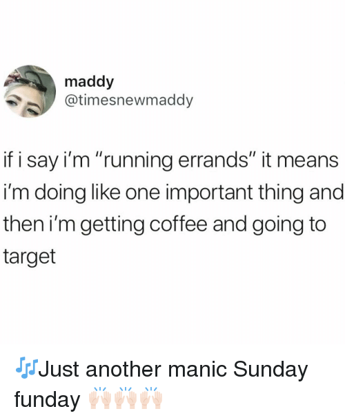 """Sunday Funday: maddy  @timesnewmaddy  if i say i'm """"running errands"""" it means  i'm doing like one important thing and  then i'mgetting coffee and going to  target 🎶Just another manic Sunday funday 🙌🏻🙌🏻🙌🏻"""