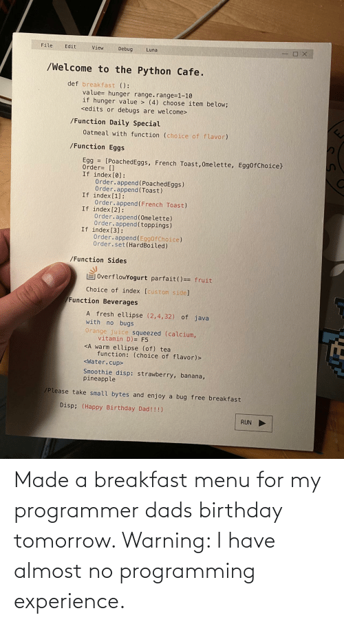 Tomorrow: Made a breakfast menu for my programmer dads birthday tomorrow. Warning: I have almost no programming experience.