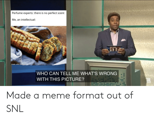 SNL: Made a meme format out of SNL
