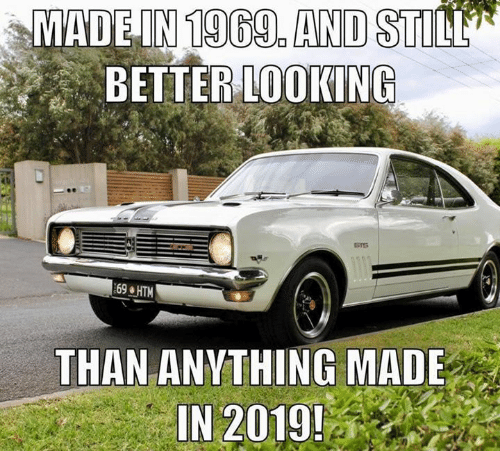 Memes, 🤖, and Looking: MADE IN 1969 AND STILL  BETTER LOOKING  STS  69 HTM  THAN ANYTHING MADE  IN 2019!