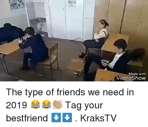Friends, Memes, and 🤖: Made with  ideoShow The type of friends we need in 2019 😂😂👏🏽 Tag your bestfriend ⬇️⬇️ . KraksTV