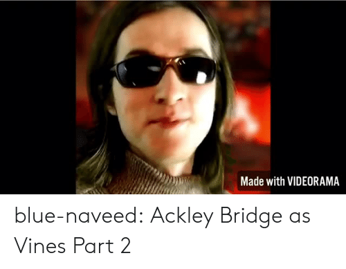 Vines: Made with VIDEORAMA blue-naveed:  Ackley Bridge as Vines Part 2