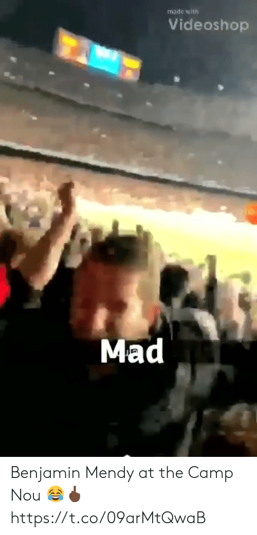 Memes, Mad, and 🤖: made with  Videoshop  Mad Benjamin Mendy at the Camp Nou 😂🖕🏿   https://t.co/09arMtQwaB