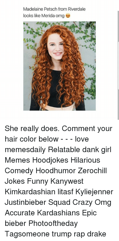 Girl Memes: Madelaine Petsch from Riverdale  looks like Merida omg She really does. Comment your hair color below - - - love memesdaily Relatable dank girl Memes Hoodjokes Hilarious Comedy Hoodhumor Zerochill Jokes Funny Kanywest Kimkardashian litasf Kyliejenner Justinbieber Squad Crazy Omg Accurate Kardashians Epic bieber Photooftheday Tagsomeone trump rap drake