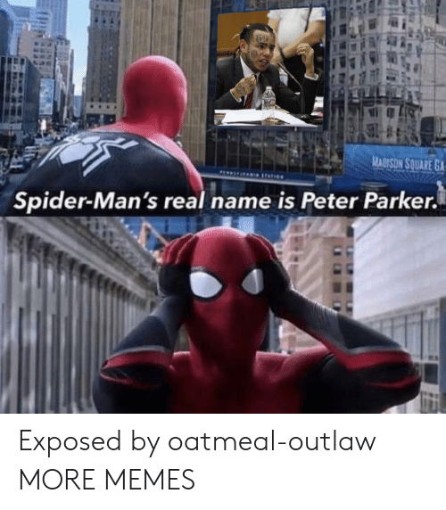Dank, Memes, and Spider: MADISON SQUARE GA  PI9 TATION  Spider-Man's real name is Peter Parker. Exposed by oatmeal-outlaw MORE MEMES