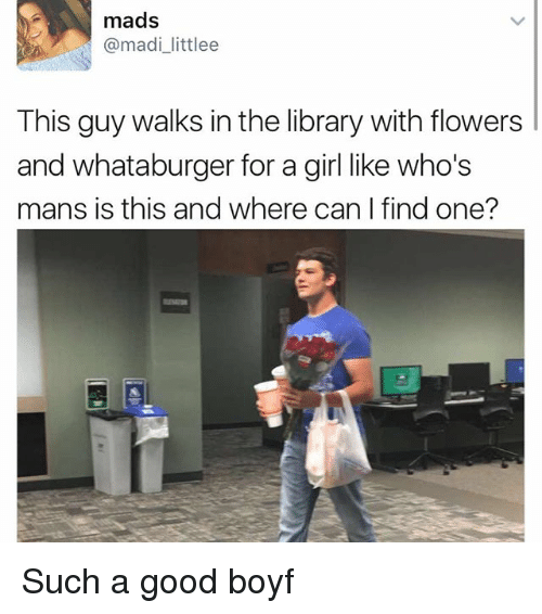 Whataburger: mads  @madi littlee  This guy walks in the library with flowers  and whataburger for a girl like who's  mans is this and where can I find one? Such a good boyf