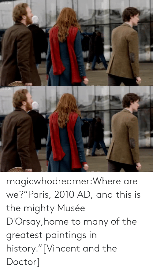 "Paintings: magicwhodreamer:Where are we?""Paris, 2010 AD, and this is the mighty Musée D'Orsay,home to many of the greatest paintings in history.""[Vincent and the Doctor]"