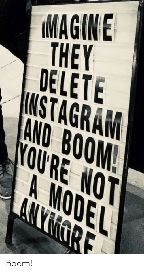 Instagram, Boom, and Model: MAGIN E  THEY  DELETE  INSTAGRAM  AND BOOM!  YOU'RE NOT  A MODEL  ANYMORE Boom!
