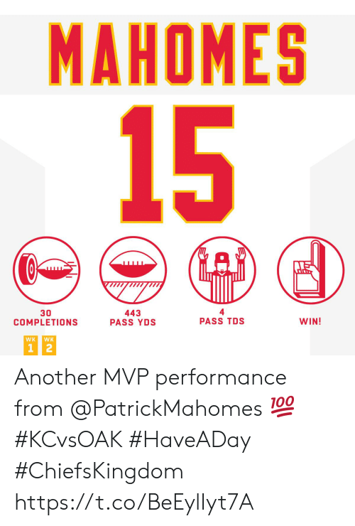 Memes, 🤖, and Another: MAHOMES  15  30  COMPLETIONS  443  PASS YDS  PASS TDS  WIN!  WK  WK  1 2 Another MVP performance from @PatrickMahomes 💯 #KCvsOAK #HaveADay  #ChiefsKingdom https://t.co/BeEylIyt7A