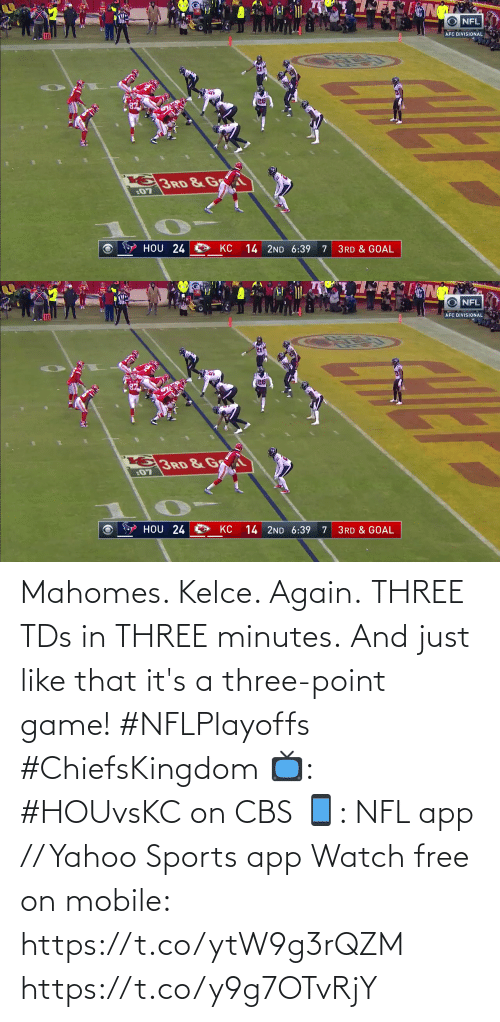 CBS: Mahomes. Kelce. Again. THREE TDs in THREE minutes.  And just like that it's a three-point game! #NFLPlayoffs #ChiefsKingdom  📺: #HOUvsKC on CBS 📱: NFL app // Yahoo Sports app Watch free on mobile: https://t.co/ytW9g3rQZM https://t.co/y9g7OTvRjY