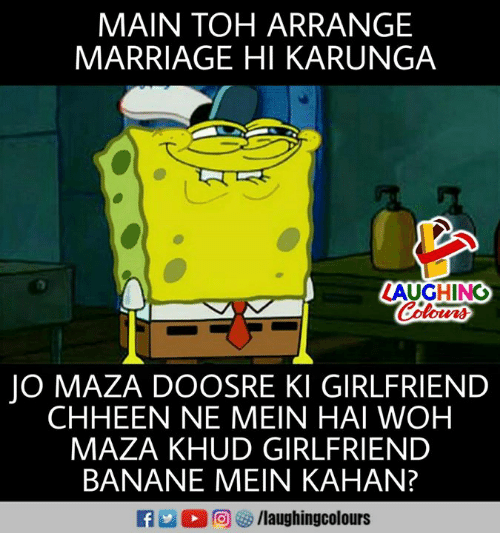 Marriage, Girlfriend, and Indianpeoplefacebook: MAIN TOH ARRANGE  MARRIAGE HI KARUNGA  LAUGHING  Colours  O MAZA DOOSRE KI GIRLFRIEND  CHHEEN NE MEIN HAI WOH  MAZA KHUD GIRLFRIEND  BANANE MEIN KAHAN?  E O r@j ⓥ /laughingcolours