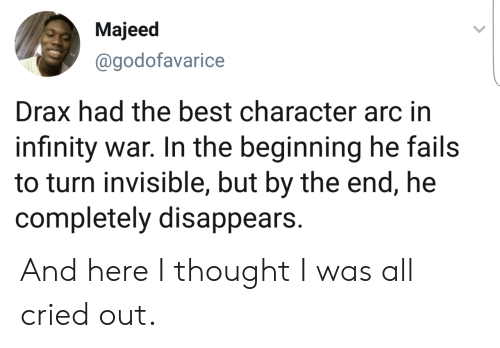 Infinity War: Majeed  @godofavarice  Drax had the best character arc in  infinity war. In the beginning he fails  to turn invisible, but by the end, he  completely disappears. And here I thought I was all cried out.