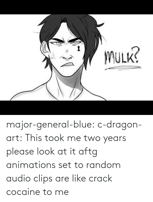 Cocaine: major-general-blue: c-dragon-art: This took me two years please look at it aftg animations set to random audio clips are like crack cocaine to me