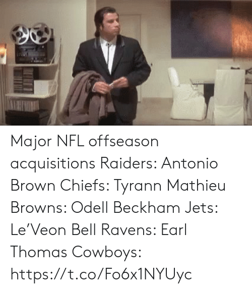 Dallas Cowboys, Nfl, and Sports: Major NFL offseason acquisitions  Raiders: Antonio Brown  Chiefs: Tyrann Mathieu  Browns: Odell Beckham  Jets: Le'Veon Bell  Ravens: Earl Thomas   Cowboys: https://t.co/Fo6x1NYUyc