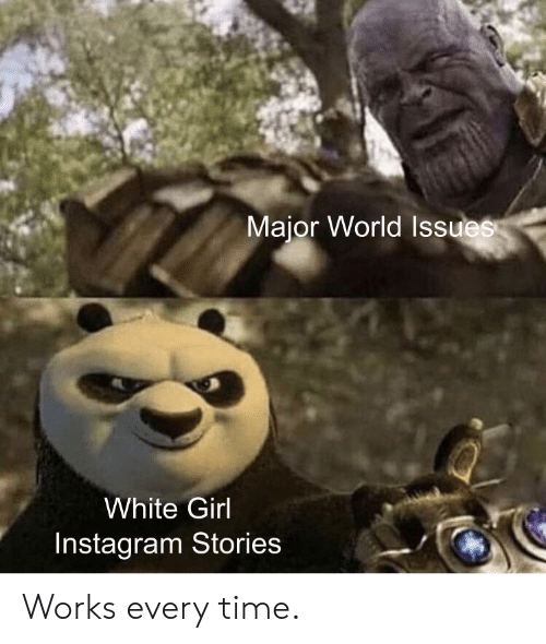 white girl: Major World Issues  White Girl  Instagram Stories Works every time.
