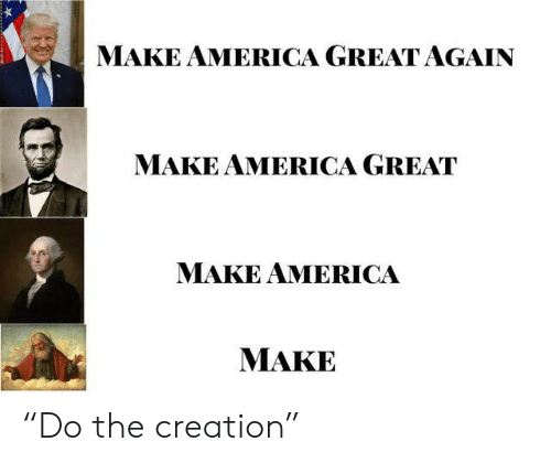 "America, Creation, and Make: MAKE AMERICA GREAT AGAIN  MAKE AMERICA GREAT  MAKE AMERICA  МАКЕ ""Do the creation"""