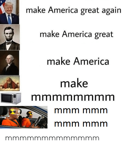 America, Reddit, and Make: make America great again  make America great  make America  make  mmmmmmmm  mmm mmm  mmm mmm mmmmmmmmmmmmm