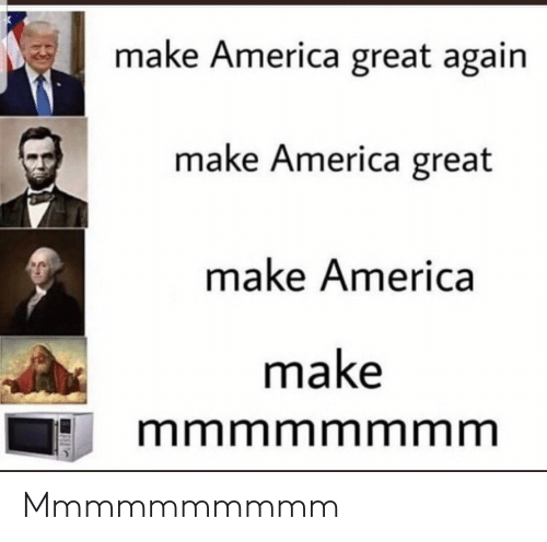 make america great again: make America great again  make America great  make America  make  mmmmmmmm Mmmmmmmmmm