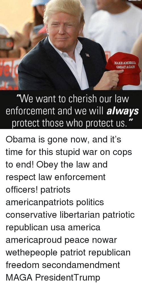 """Enforcer: MAKE AMERICA  GREAT AGAIN  We want to cherish our law  enforcement and we will always  protect those who protect us."""" Obama is gone now, and it's time for this stupid war on cops to end! Obey the law and respect law enforcement officers! patriots americanpatriots politics conservative libertarian patriotic republican usa america americaproud peace nowar wethepeople patriot republican freedom secondamendment MAGA PresidentTrump"""
