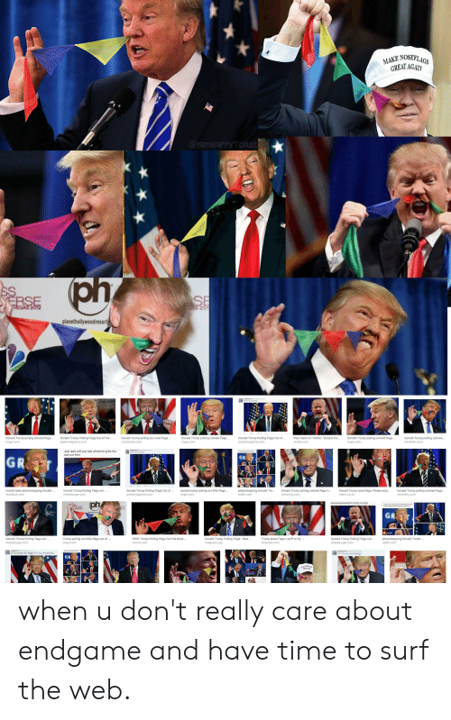 "Donald Trump, Facebook, and Reddit: MAKE NOSERLAC  GREAT AGAN  GS  ph  2  planethollywoodresort  Donald Trump pulling colored flags.  imgur.com  Donald Trump Pulling Flags Out of His  Donald Trump pulling out nose flags  catchnews.com  Donald Trump pulling colored flags  imgur.com  Donald Trump Pulling Flags Out of  pastemagazine.com  Donald Trump pulling colored  retrohelix.com  Paul Haine on Twitter: ""Donald Tru..Donald Trump pulling colored flags  twitter.com  imgur.com  Just wait until you see where he pulls the  wall out from  GR  GR  mostly been photoshopping Donald.  facebook.com  Donald Trump Pulling Flags out...  cheezburger.com  Donald Trump Pulling Flags Out ofdonald trump pulling out little flags ..  pastemagazine.com  photoshopping Donald Tru... Donald Trump pulling colored flags o... Donald Trump nose flags: Please enjo  Donald Trump pulling colored flags.  metro.co.uk  retrohelix.com  imgur.com  Trump pulling out little flags out of..  imgur.com  Trump Nose Flags I stuff to try..  Donald Trump Pulling Flags out  PICS: Trump Pulling Flags Out His Nose...  hornet.com  Donald Trump Pulling Flags-Best  imagesco.org  Donald Trump Pulling  Flags out.  photoshopping Donald Trump  reddit.com  r.com  Surprise tiny flagst #Trump enoseflags when u don't really care about endgame and have time to surf the web."