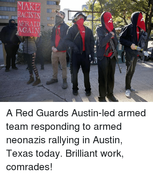 austin texas: MAKE  RACISTS  AFRAID  AGAIN A Red Guards Austin-led armed team responding to armed neonazis rallying in Austin, Texas today. Brilliant work, comrades!