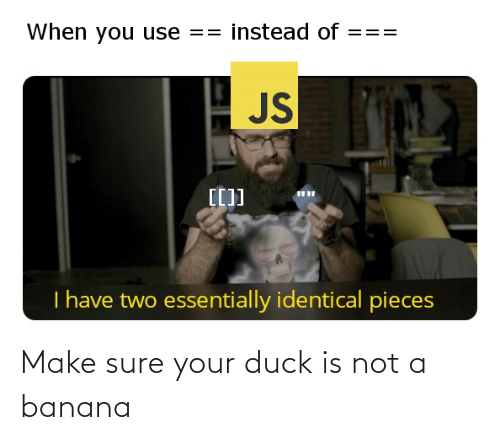 Make Sure: Make sure your duck is not a banana