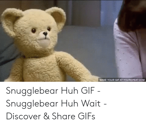 Snuggle Bear Meme: MAKE YOUR GIF AT YOUREPEAT.COM Snugglebear Huh GIF - Snugglebear Huh Wait - Discover & Share GIFs
