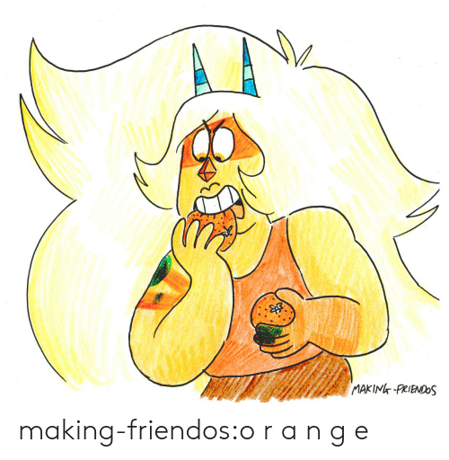 Tumblr, Blog, and Com: MAKIN PRIENDOS making-friendos:o r a n g e