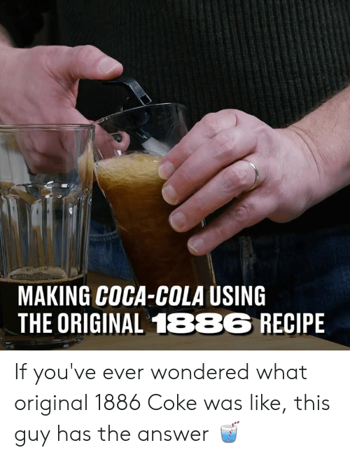 Coca-Cola, Dank, and 🤖: MAKING COCA-COLA USING  THE ORIGINAL 1886 RECIPE If you've ever wondered what original 1886 Coke was like, this guy has the answer 🥤