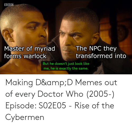 Doctor Who: Making D&D Memes out of every Doctor Who (2005-) Episode: S02E05 - Rise of the Cybermen