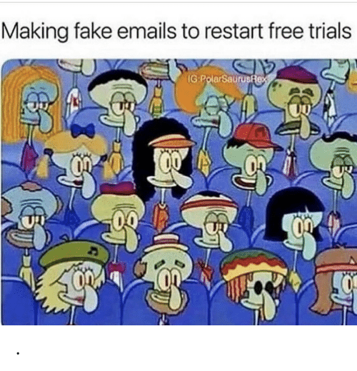 Fake, Free, and Making: Making fake emails to restart free trials  IG:PolarSaurusfex .