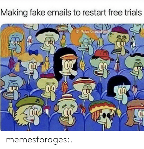 Emails: Making fake emails to restart free trials  IG:PolarSaurusfex memesforages:.