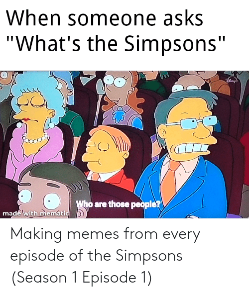 season 1: Making memes from every episode of the Simpsons (Season 1 Episode 1)