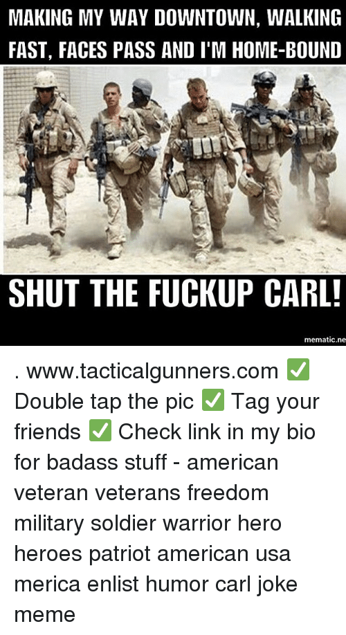 Joke Meme: MAKING MY WAY DOWNTOWN, WALKING  FAST, FACES PASS AND I'M HOME-BOUND  SHUT THE FUCKUP CARL  mematic.ne . www.tacticalgunners.com ✅ Double tap the pic ✅ Tag your friends ✅ Check link in my bio for badass stuff - american veteran veterans freedom military soldier warrior hero heroes patriot american usa merica enlist humor carl joke meme