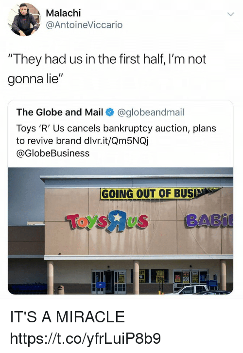"""Funny, Toys R Us, and Bankruptcy: Malachi  @AntoineViccario  """"They had us in the first half, l'm not  gonna lie""""  The Globe and Mail @globeandmail  Toys 'R' Us cancels bankruptcy auction, plans  to revive brand dlvr.it/Qm5NQ)  @GlobeBusiness  GOING OUT OF BUS  ToysRUS BABİE  AST  STORE  GOING  YS IT'S A MIRACLE https://t.co/yfrLuiP8b9"""