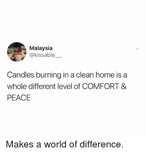 Malaysia: Malaysia  @kissable  Candles burning in a clean home is a  whole different level of COMFORT &  PEACE Makes a world of difference.