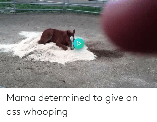 ass: Mama determined to give an ass whooping