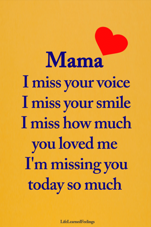 missing you: Mama  Imiss your voice  I miss your smile  I miss how much  you loved me  I'm missing you  today so much  LifeLearnedFeelings