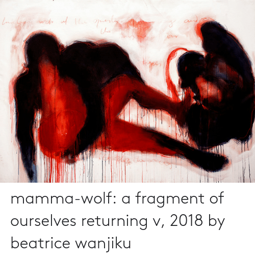 Returning: mamma-wolf: a fragment of ourselves returning v, 2018 by beatrice wanjiku