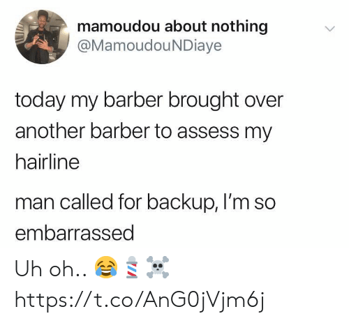 Hairline: mamoudou about nothing  @MamoudouNDiaye  today my barber brought over  another barber to assess my  hairline  man called for backup, I'm so  embarrassed Uh oh.. 😂💈☠️ https://t.co/AnG0jVjm6j