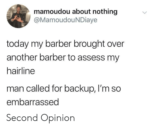 Hairline: mamoudou about nothing  @MamoudouNDiaye  today my barber brought over  another barber to assess my  hairline  man called for backup, I'm so  embarrassed Second Opinion