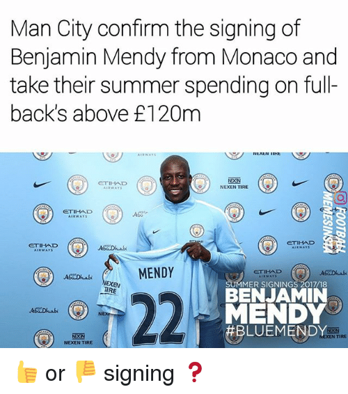 Benjamins: Man City confirm the signing of  Benjamin Mendy from Monaco and  take their summer spending on full-  back's above £120m  ETIHAD  NEXEN TIRE  CTIHAD  GETIHAD  RWAY  MENDY  ETIHAD  EXEN  TIRE  MMER SIGNINGS 2017/18  BENJAMIN  MENDY  BLUEMENDY  AaDuabi ON  TIRE  NEXEN TIRE 👍 or 👎 signing ❓