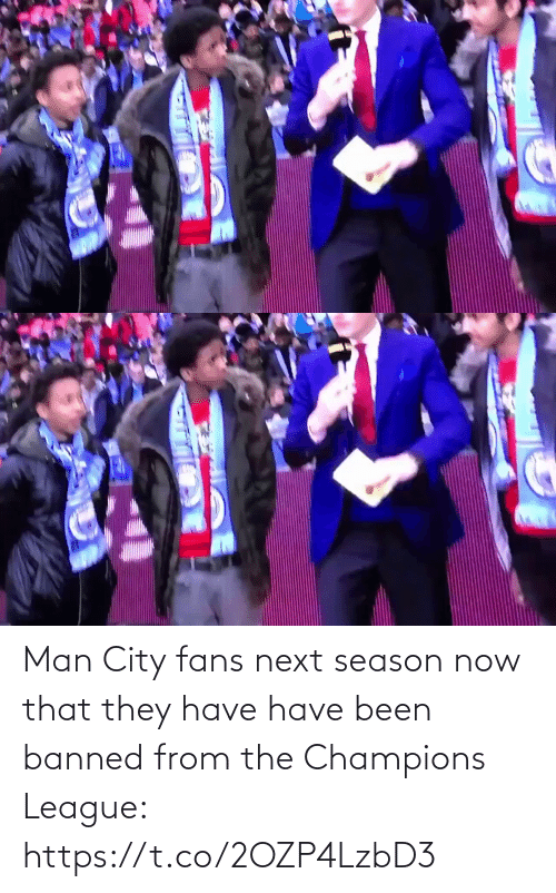 city: Man City fans next season now that they have have been banned from the Champions League: https://t.co/2OZP4LzbD3